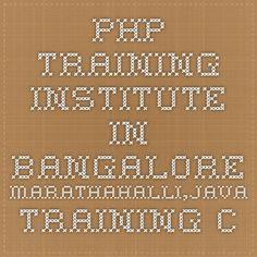 PHP Training Institute in Bangalore Marathahalli,Java Training Center in Bangalore, .net Training Classes in Bangalore,SEO,SAP Training Courses in Bangalore, Marthahalli
