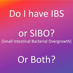 Do I have #IBS or #SIBO (small intestinal bacterial overgrowth) or Both?