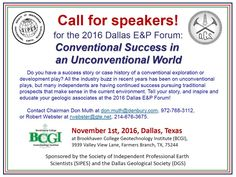 Call for Speakers for the 2016 Dallas E&P Forum: Conventional Success in an Unconventional World - All the industry buzz in recent years has been on  unconventional plays, but many independents are having continued success  pursuing traditional prospects that make sense in the current environment.