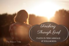 Finishing Through Grief: Miscarriage & Stillborns | The Brown Tribe