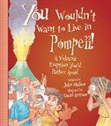 You Wouldn't Want to Live in Pompeii: A Volcanic Eruption You'd Rather Avoid - Children's book