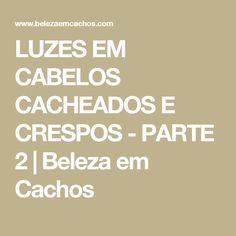 LUZES EM CABELOS CACHEADOS E CRESPOS - PARTE 2   |    Beleza em Cachos