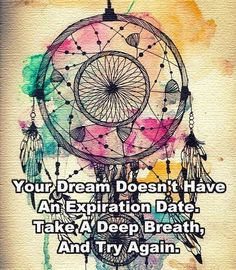 Your dream doesn't have an expiration date take a deep breath and try again