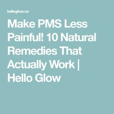 Make PMS Less Painful! 10 Natural Remedies That Actually Work | Hello Glow