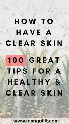 100 Skin care tips, learn how to get a healthy and clear skin today! https://mangolift.com/skin-care-tips/how-to-have-a-clear-skin/