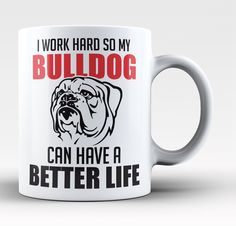 I Work Hard So My Bulldog Can Have a Better Life - Mug