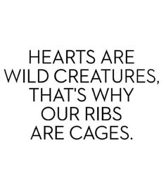 """our #hearts are wild #creatures that's why our #ribs are #cages"" #quote"