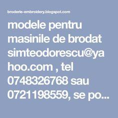 modele pentru masinile de brodat simteodorescu@yahoo.com , tel 0748326768 sau 0721198559,  se pot realiza si alte modele, pe comanda, dupa diagrama, poza sau desenul clientului, se pot adapta modelele pentru modelul masinii dvs-indiferent de de model  si la dimensiunea aleasa de dvs pentru a vedea marita imaginea dati click pe ea Embroidery, Needlepoint, Crewel Embroidery, Embroidery Stitches
