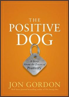 The Positive Dog: A Story About the Power of Positivity by Jon Gordon 0470888555 9780470888551 Jon Gordon, Energy Bus, Uplifting Books, Books For Tweens, Quick Reads, Dog Stories, Power Of Positivity, Book Nooks, Love Book