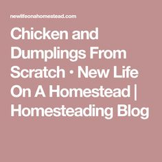 Chicken and Dumplings From Scratch • New Life On A Homestead | Homesteading Blog