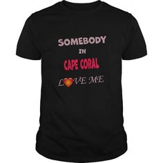 SOMEBODY IN Cape Coral LOVE ME #city #tshirts #Cape Coral #gift #ideas #Popular #Everything #Videos #Shop #Animals #pets #Architecture #Art #Cars #motorcycles #Celebrities #DIY #crafts #Design #Education #Entertainment #Food #drink #Gardening #Geek #Hair #beauty #Health #fitness #History #Holidays #events #Home decor #Humor #Illustrations #posters #Kids #parenting #Men #Outdoors #Photography #Products #Quotes #Science #nature #Sports #Tattoos #Technology #Travel #Weddings #Women