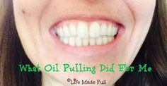 What Oil Pulling Did For M!e - Life Made Full