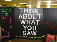 Holocaust/Injustice: Our whole tenth grade goes to the Holocaust Museum and then studies other injustices. This display encourages them to act on what they saw.