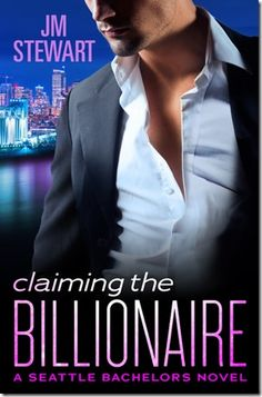 New Release: Claiming the Billionaire (Seattle Bachelors #4) by J. M. Stewart + Excerpt and GIVEAWAY