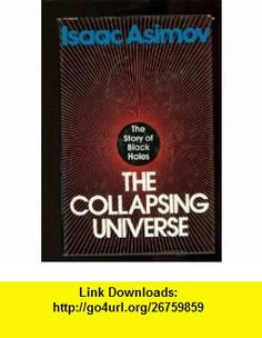 The Collapsing Universe The Story of the Black Holes (9780802704863) Isaac Asimov , ISBN-10: 0802704867  , ISBN-13: 978-0802704863 ,  , tutorials , pdf , ebook , torrent , downloads , rapidshare , filesonic , hotfile , megaupload , fileserve