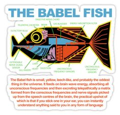 Hitchhikers Guide to the Galaxy - Babel FIsh by metacortex --- Best answer to alien translation problem ever devised for Science Fiction.