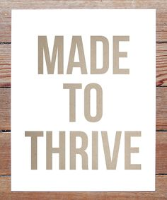 This is perfect for me...I need to hang this in my future home. :: 'Made To Thrive' Print