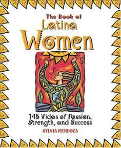 The Book Of Latina Women: 150 Vidas of Passion, Strength, and Success by Sylvia Mendoza,