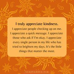 I Truly Appreciate Kindness - Tiny Buddha Appreciate Life Quotes, Truly Appreciate, Its Okay Quotes, Me Quotes, Positive Attitude, Positive Vibes, Tiny Buddha, Im Not Okay, Note To Self