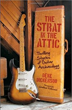 Strat in the Attic: Thrilling Stories of Guitar Archaeology: Deke Dickerson, Jonathan Kellerman: 0752748343856: Amazon.com: Books