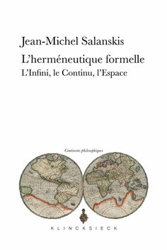 Jean-Michel Salanskis, L'herméneutique formelle. L'Infini, le Continu, l'Espace. Défense de l'herméneutique mathématique à l'intention d'un public philosophique large
