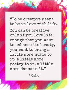 To be creative means to be in love with life...   http://creativityforlife.com   #creativity #creativityforlife #cfl