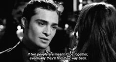 Sometimes the strongest relationships are the ones that have been broken up several times along the road. | 25 Life-Changing Relationship Lessons We Learned From Chuck And Blair