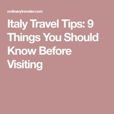 Italy Travel Tips: 9 Things You Should Know Before Visiting