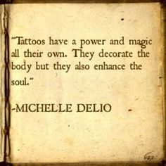 """Tattoos have a power and magic all their own."""