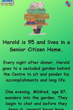 Harold is 95 and lives in a Senior Citizen Home. Every night after dinner, Harold goes to a secluded garden behind the Centre to sit and ponder his accomplishments and long life. One evening, Mildred, age Dirty Jokes Funny, Stupid Jokes, Funny Jokes For Adults, Funny Shit, Funny Stuff, Funny Laugh, Funny Texts, Old Man Jokes, Long Jokes