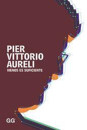 Menos es suficiente / Pier Vittorio Aureli ; traducción de María Serrano. + info: http://ggili.com/es/tienda/productos/menos-es-suficiente