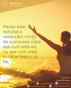 Pacea este rezultatul reeducării minții de a procesa viața așa cum este ea, nu așa cum crezi tu că ar trebui să fie. ~ Wayne Dyer #cunoaste_cu_inima #meditatia_heartfulness #hfnro Meditatia Heartfulness Romania