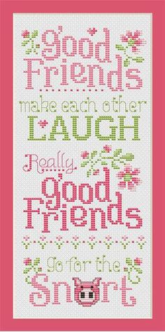 Sue Hillis Good Friends - Cross Stitch Pattern. Good friends make each other laugh. Really good friends go for the snort. Good friends me and you. Large model s