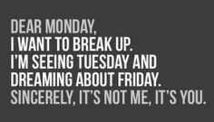 I Want To Break Up #Monday. #funny #quoyes #captions #morning #coffee #news #weather