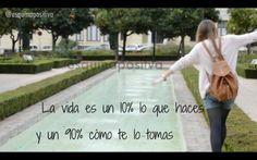 La vida es un 10% lo que haces y un 90% cómo te lo tomas