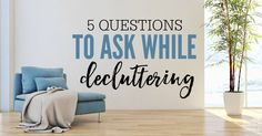 Decluttering can be difficult, but sometimes just asking the right questions makes all the difference. These are the 5 Questions to ask while decluttering.