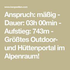 Anspruch: mäßig - Dauer: 03h 00min - Aufstieg: 743m - Größtes Outdoor- und Hüttenportal im Alpenraum!