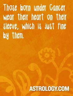 #Cancer: Those born under Cancer wear their heart on their sleeve, which is just fine by them. -- Astrology.com