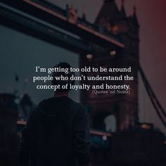 Im getting too old to be around people who dont understand the concept of loyalty and honesty. via (http://ift.tt/2FtfWUF)