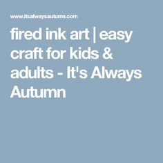 fired ink art   easy craft for kids & adults - It's Always Autumn