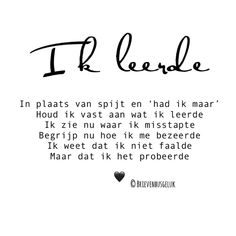 """Brievenbusgeluk op Instagram: """"• Ik leerde • ©️ 💪🏻❤️🍀 . #gedichtjesvanbrievenbusgeluk . ——— www.brievenbusgeluk.nl ——— . . . . . . #brievenbusgeluk #gedichten #gedichtje…"""" Wisdom Quotes, Words Quotes, Me Quotes, Sayings, The Words, Cool Words, Bernadette Soubirou, Meaningful Quotes, Inspirational Quotes"""