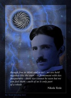 Nikola Tesla~ Though free to think and act, we are held together like the stars, in firmament with ties inseparable. These ties cannot be seen but we can feel them- each of us is only part of a whole. Nikola Tesla Quotes, Nicola Tesla, Quantum Physics, Theoretical Physics, Quantum Mechanics, Science Humor, Spirit Science, Albert Einstein, Sacred Geometry