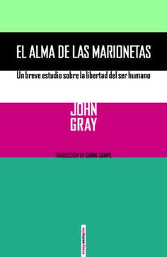 John Gray, 'El alma de las marionetas', Sexto Piso.
