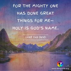 For the mighty one has done great things for me - Holy is God's name. Luke 1:49 (NIV) #bibleverse #bible #scripture #quote #christian #jesus #faith #niv #grace