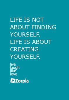 It is about creating yourself. #Zorpia #Life