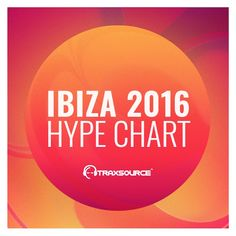 Traxsource Ibiza 2016 Hype Chart (Top 25) » Minimal Freaks
