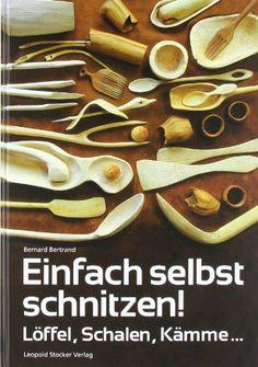 Einfach selbst schnitzen!: Löffel, Schalen, Kämme ... von Bernard Bertrand, http://www.amazon.de/dp/3702013229/ref=cm_sw_r_pi_dp_kFtntb0W7RWWP