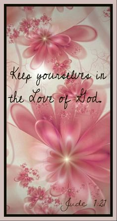 Keep yourselves in the Love of God. Jude 1:21