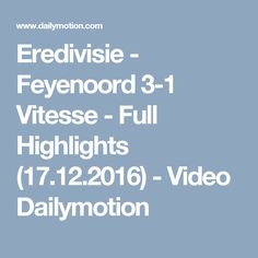 Eredivisie - Feyenoord 3-1 Vitesse - Full Highlights (17.12.2016) - Video Dailymotion