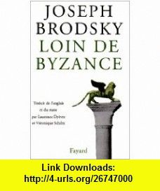 Loin de byzance (French Edition) (9782213021409) Joseph Brodsky , ISBN-10: 2213021406  , ISBN-13: 978-2213021409 ,  , tutorials , pdf , ebook , torrent , downloads , rapidshare , filesonic , hotfile , megaupload , fileserve